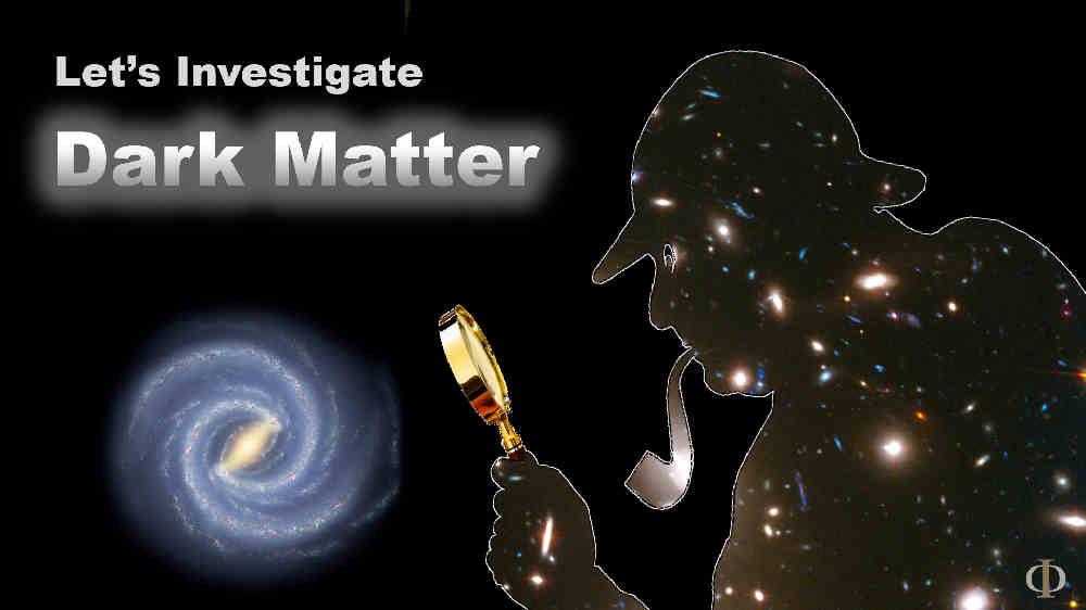 Let's investigate Dark Matter