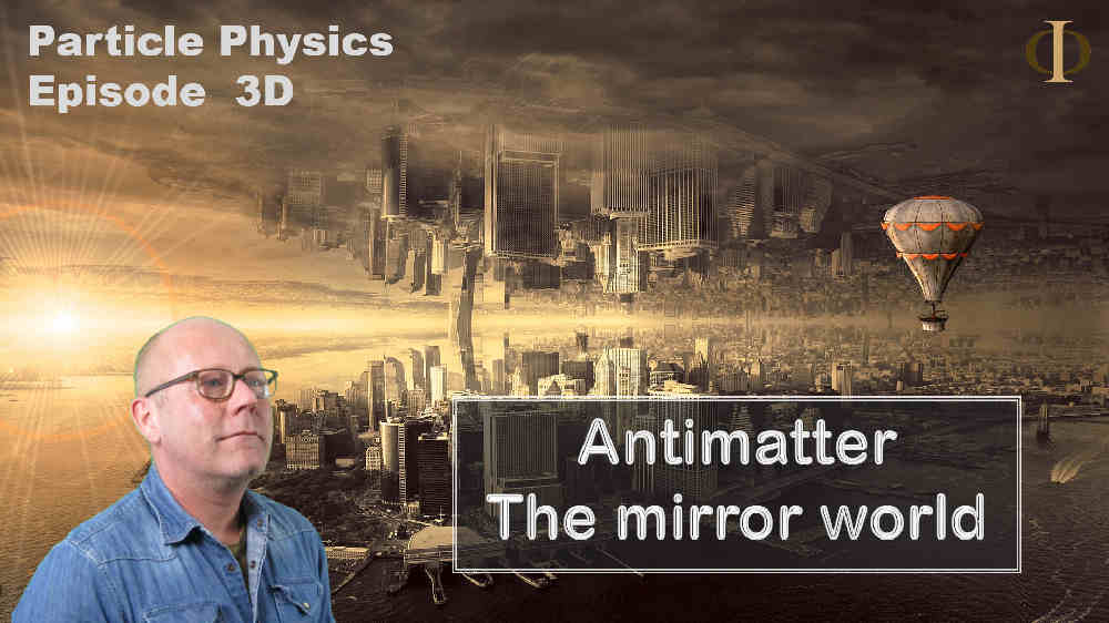 Antimatter, the mirror world (particle physics)